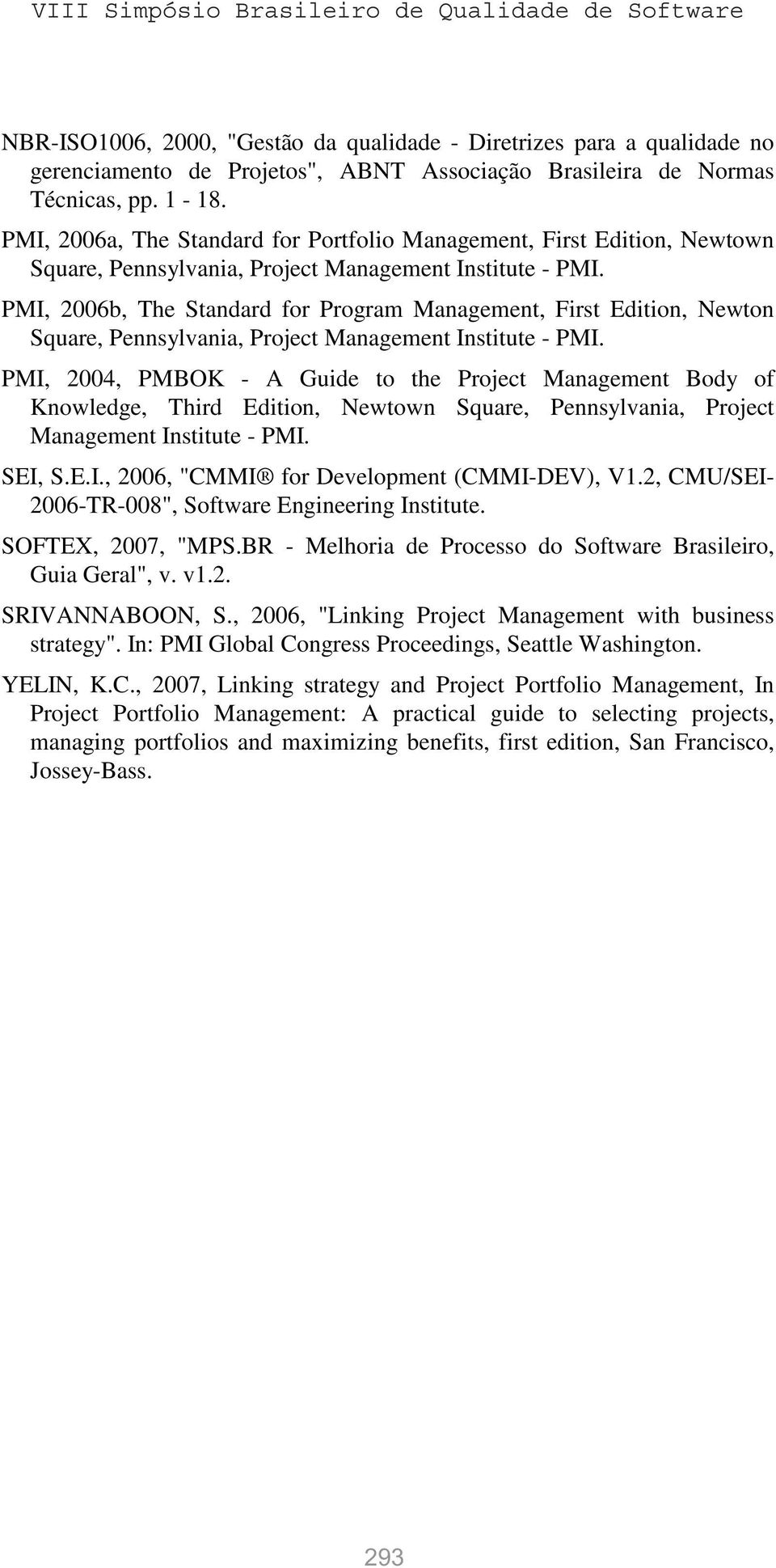 PMI, 2006b, The Standard for Program Management, First Edition, Newton Square, Pennsylvania, Project Management Institute - PMI.