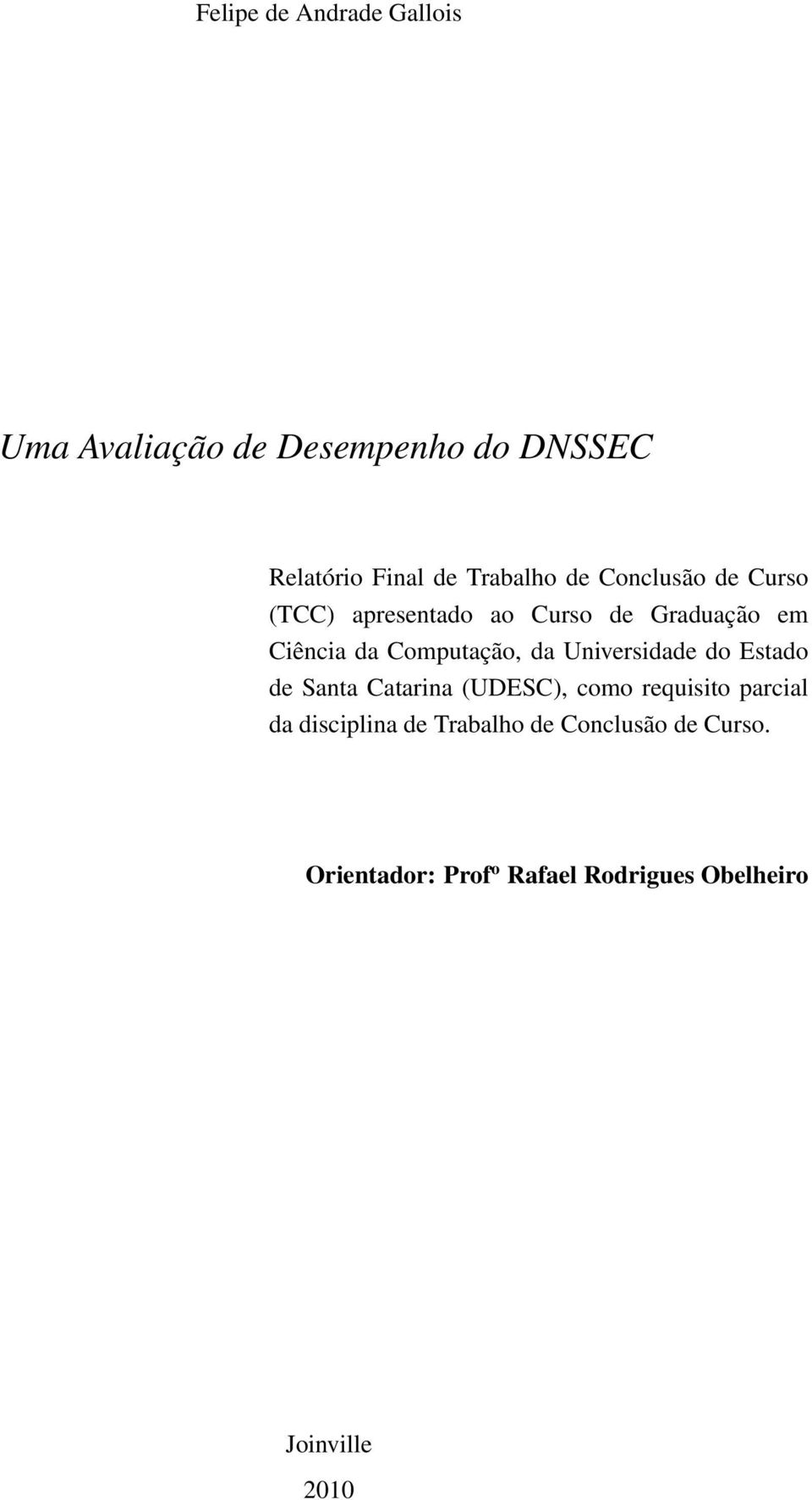 Universidade do Estado de Santa Catarina (UDESC), como requisito parcial da disciplina de