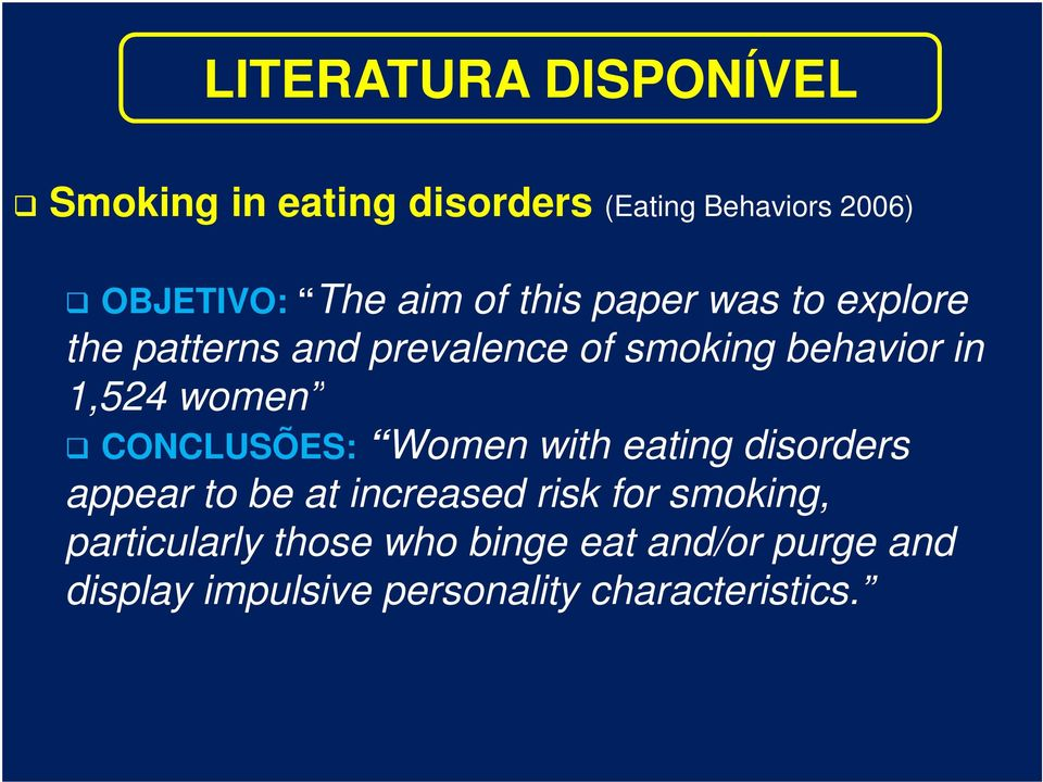 women CONCLUSÕES: Women with eating disorders appear to be at increased risk for smoking,
