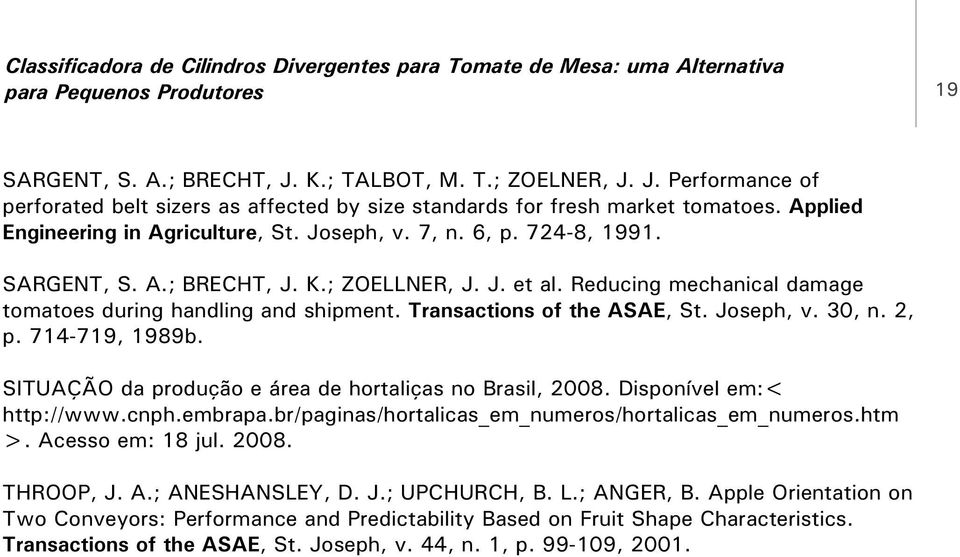 724-8, 1991. SARGENT, S. A.; BRECHT, J. K.; ZOELLNER, J. J. et al. Reducing mechanical damage tomatoes during handling and shipment. Transactions of the ASAE, St. Joseph, v. 30, n. 2, p.