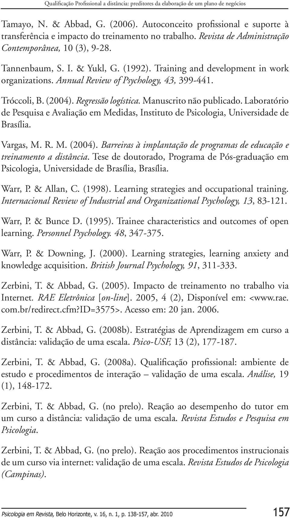 Training and development in work organizations. Annual Review of Psychology, 43, 399-441. Tróccoli, B. (2004). Regressão logística. Manuscrito não publicado.