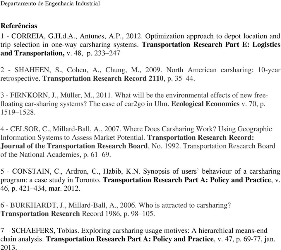 Transportation Research Record 2110, p. 35 44. 3 - FIRNKORN, J., Müller, M., 2011. What will be the environmental effects of new freefloating car-sharing systems? The case of car2go in Ulm.