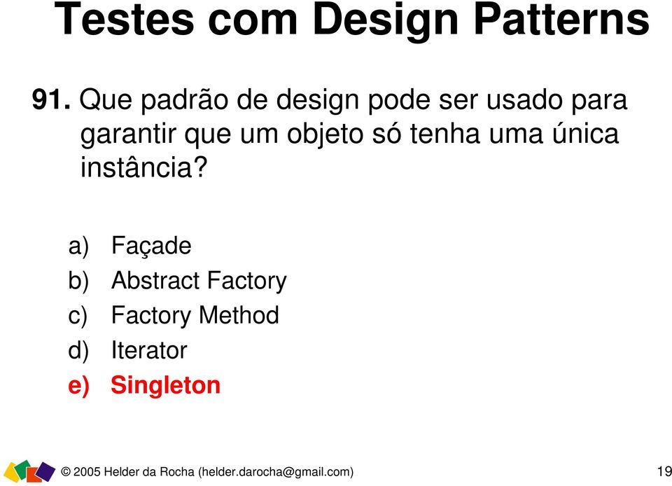a) Façade b) Abstract Factory c) Factory Method d)