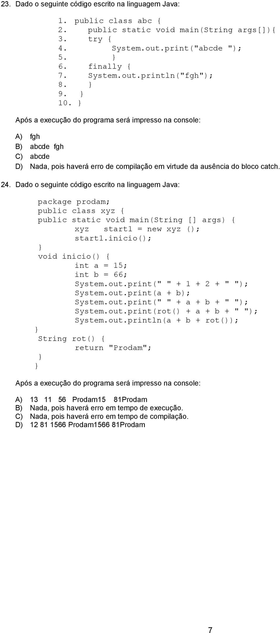 Dado o seguinte código escrito na linguagem Java: public class xyz public static void main(string [] args) xyz start1 = new xyz (); start1.inicio(); void inicio() int a = 15; int b = 66; System.out.