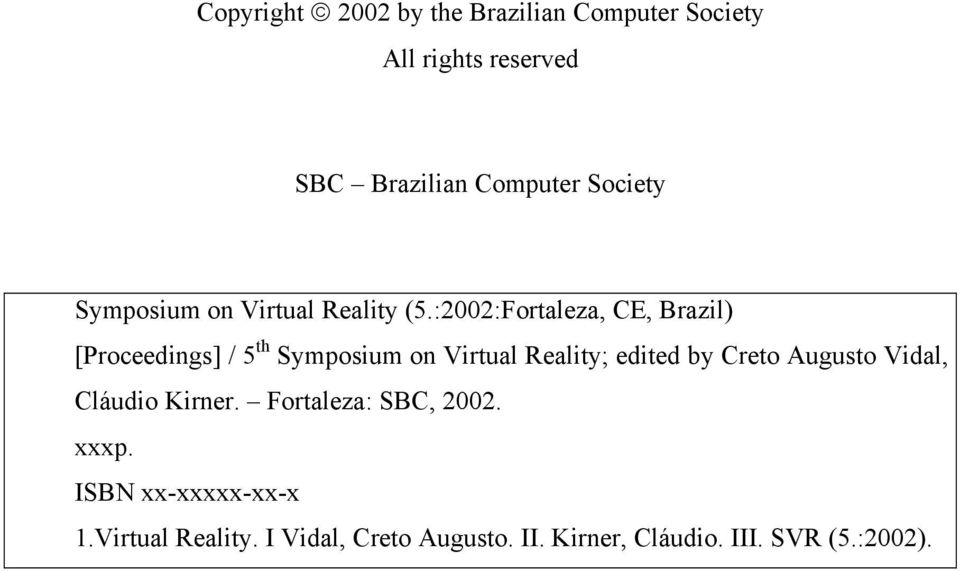 :2002:Fortaleza, CE, Brazil) [Proceedings] / 5 th Symposium on Virtual Reality; edited by Creto
