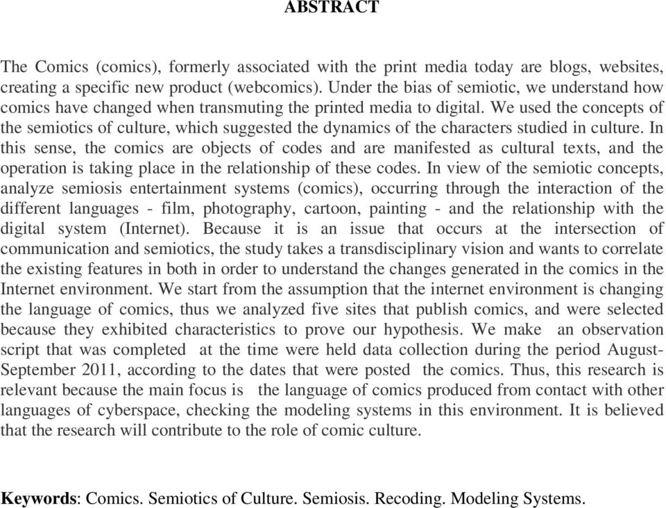 We used the concepts of the semiotics of culture, which suggested the dynamics of the characters studied in culture.