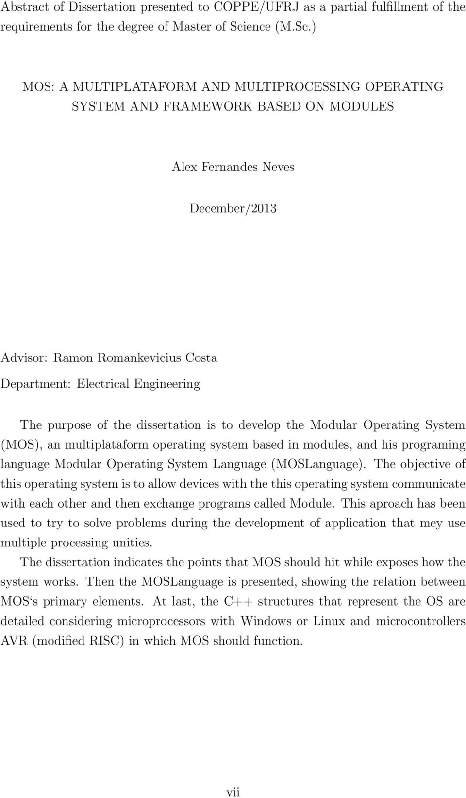) MOS: A MULTIPLATAFORM AND MULTIPROCESSING OPERATING SYSTEM AND FRAMEWORK BASED ON MODULES Alex Fernandes Neves December/2013 Advisor: Ramon Romankevicius Costa Department: Electrical Engineering