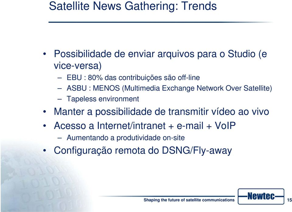 Satellite) Tapeless environment Manter a possibilidade de transmitir vídeo ao vivo Acesso a