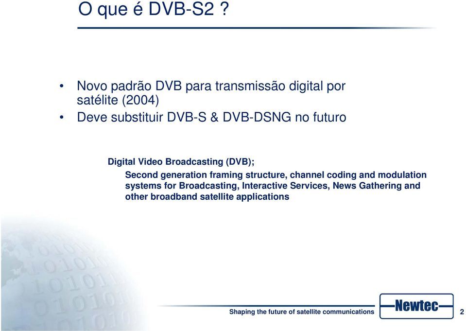 DVB-S & DVB-DSNG no futuro Digital Video Broadcasting (DVB); Second generation