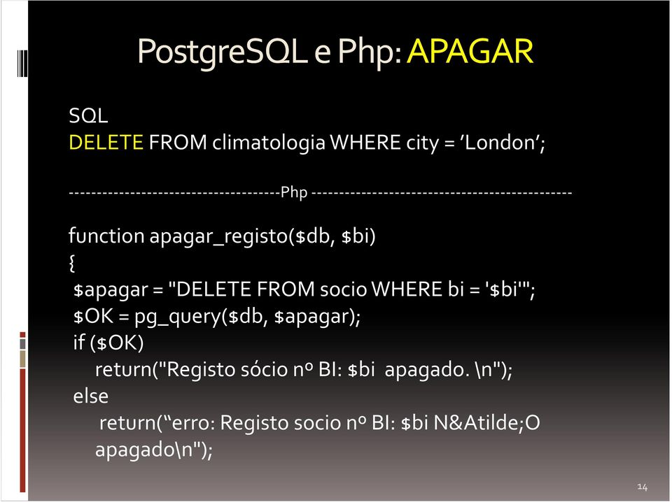 "apagar_registo($db, $bi) { $apagar= ""DELETE FROM sociowhere bi= '$bi'""; $OK = pg_query($db,"