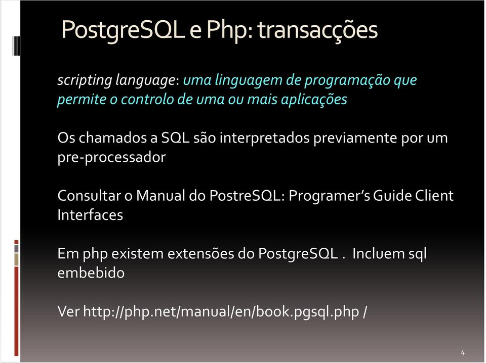 pre-processador Consultar o Manual do PostreSQL: Programer s Guide Client Interfaces Em php