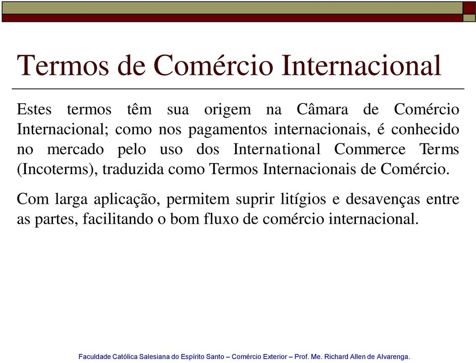 International Commerce Terms (Incoterms), traduzida como Termos Internacionais de Comércio.