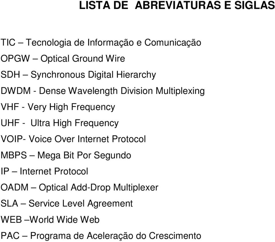 Ultra High Frequency VOIP- Voice Over Internet Protocol MBPS Mega Bit Por Segundo IP Internet Protocol OADM