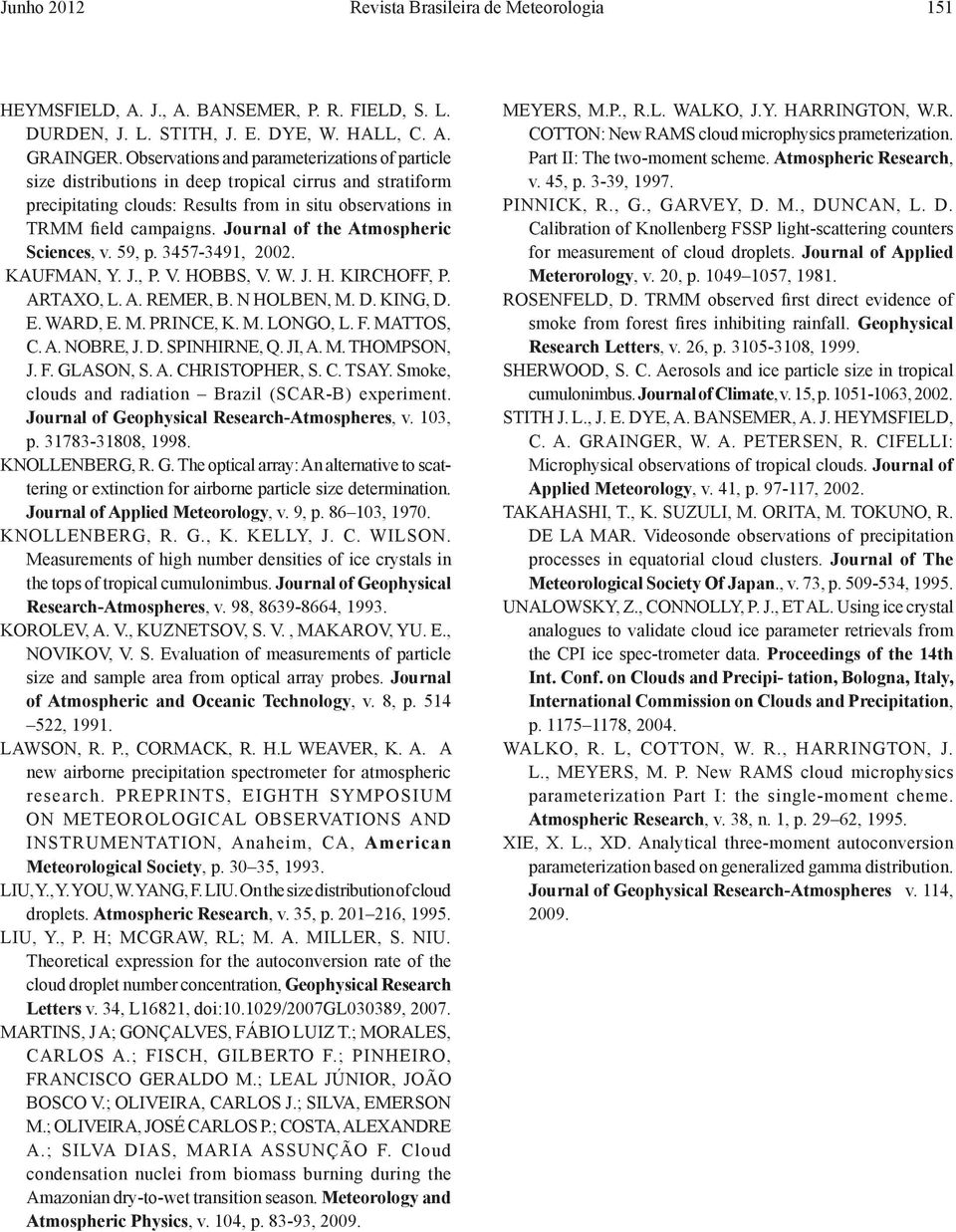 Journal of the Atmospheric Sciences, v. 59, p. 3457-3491, 2002. KAUFMAN, Y. J., P. V. HOBBS, V. W. J. H. KIRCHOFF, P. ARTAXO, L. A. REMER, B. N HOLBEN, M. D. KING, D. E. WARD, E. M. PRINCE, K. M. LONGO, L.