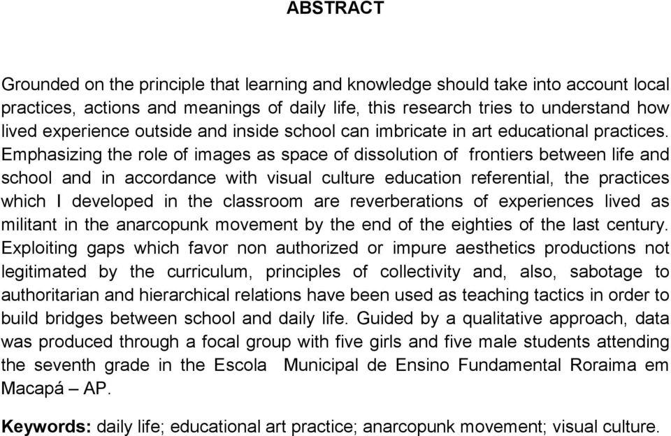 Emphasizing the role of images as space of dissolution of frontiers between life and school and in accordance with visual culture education referential, the practices which I developed in the