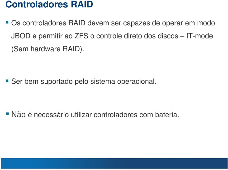 discos IT-mode (Sem hardware RAID).