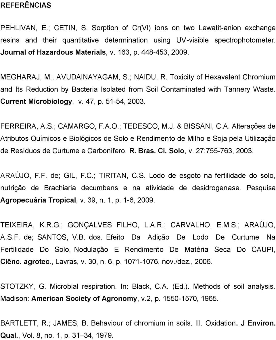 Toxicity of Hexavalent Chromium and Its Reduction by Bacteria Isolated from Soil Contaminated with Tannery Waste. Current Microbiology. v. 47, p. 51-54, 2003. FERREIRA, A.S.; CAMARGO, F.A.O.; TEDESCO, M.