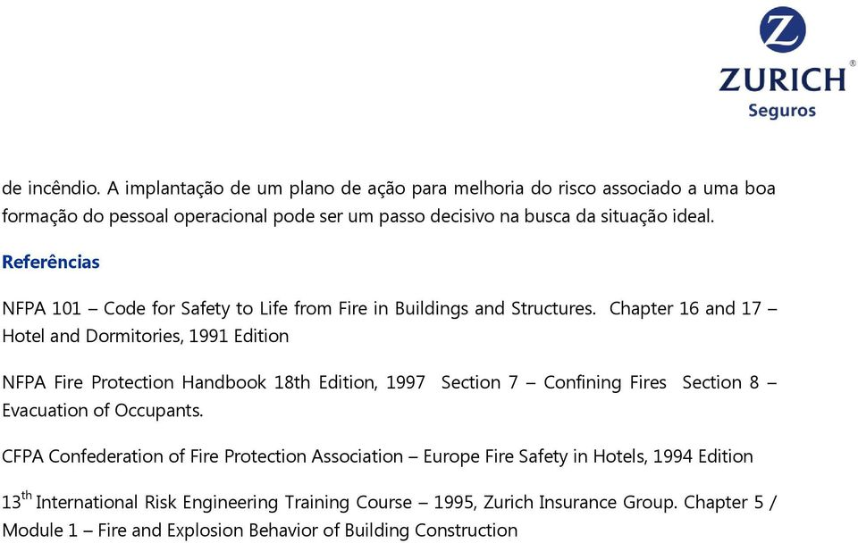 Referências NFPA 101 Code for Safety to Life from Fire in Buildings and Structures.