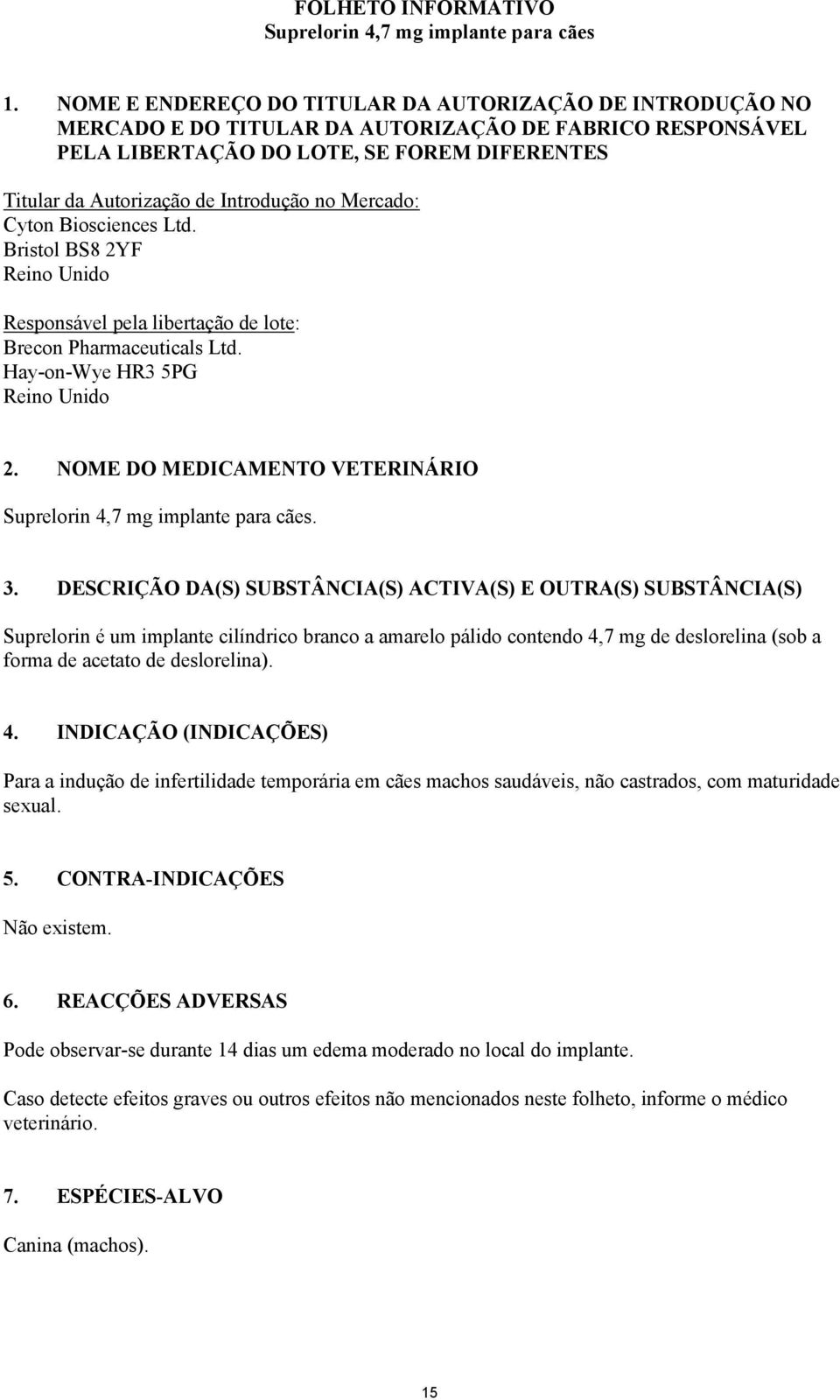 no Mercado: Cyton Biosciences Ltd. Bristol BS8 2YF Reino Unido Responsável pela libertação de lote: Brecon Pharmaceuticals Ltd. Hay-on-Wye HR3 5PG Reino Unido 2.