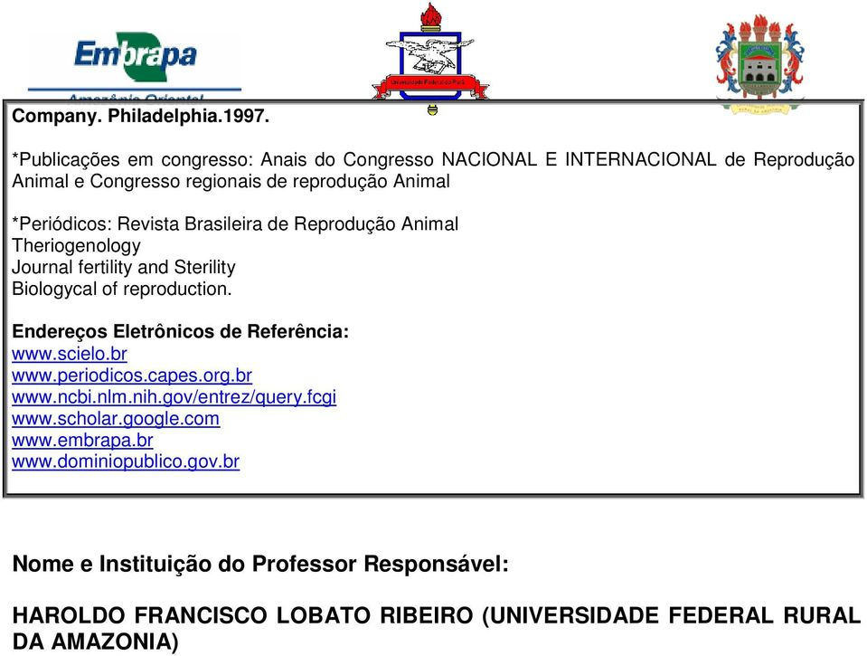 Revista Brasileira de Reprodução Animal Theriogenology Journal fertility and Sterility Biologycal of reproduction.