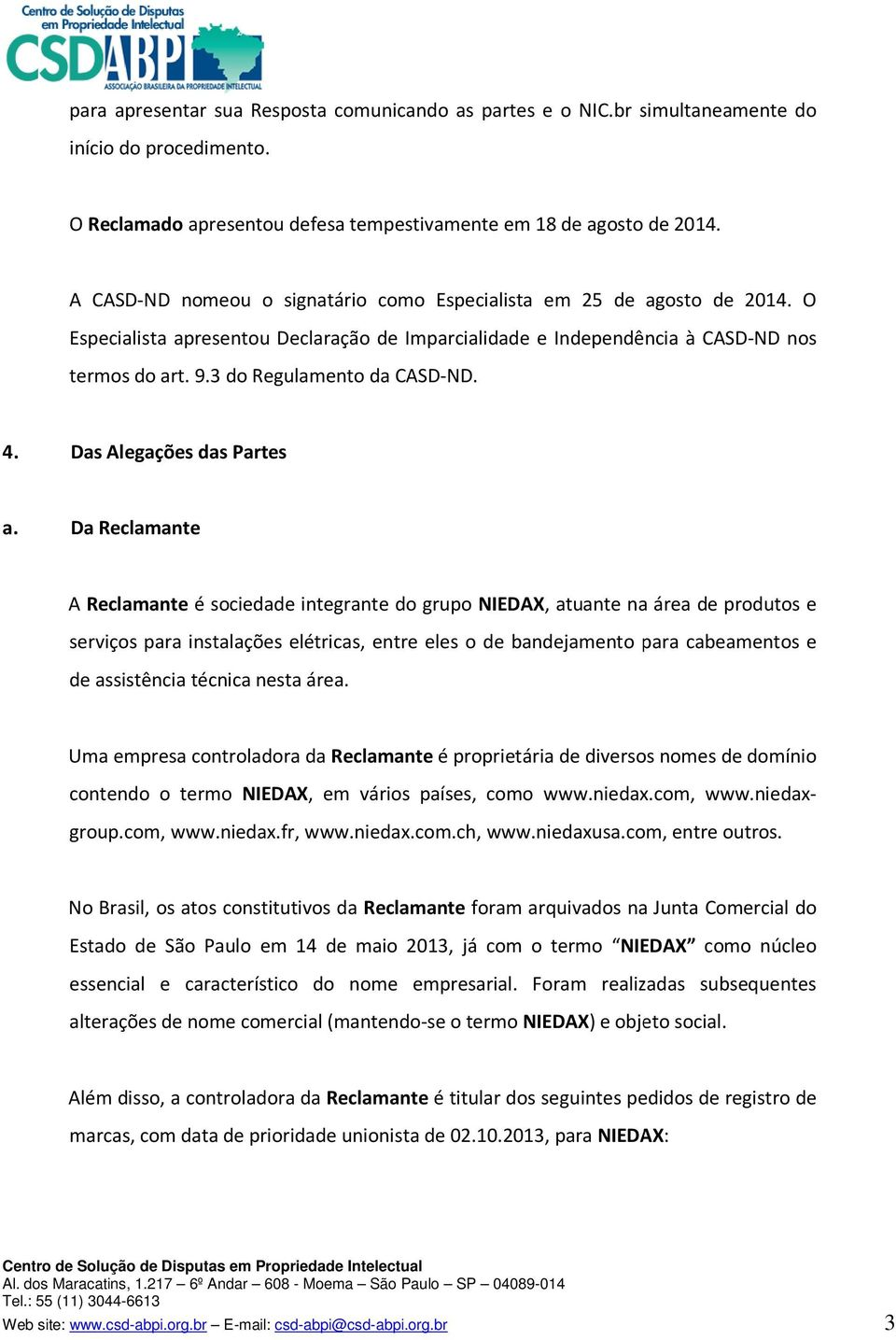 3 do Regulamento da CASD-ND. 4. Das Alegações das Partes a.
