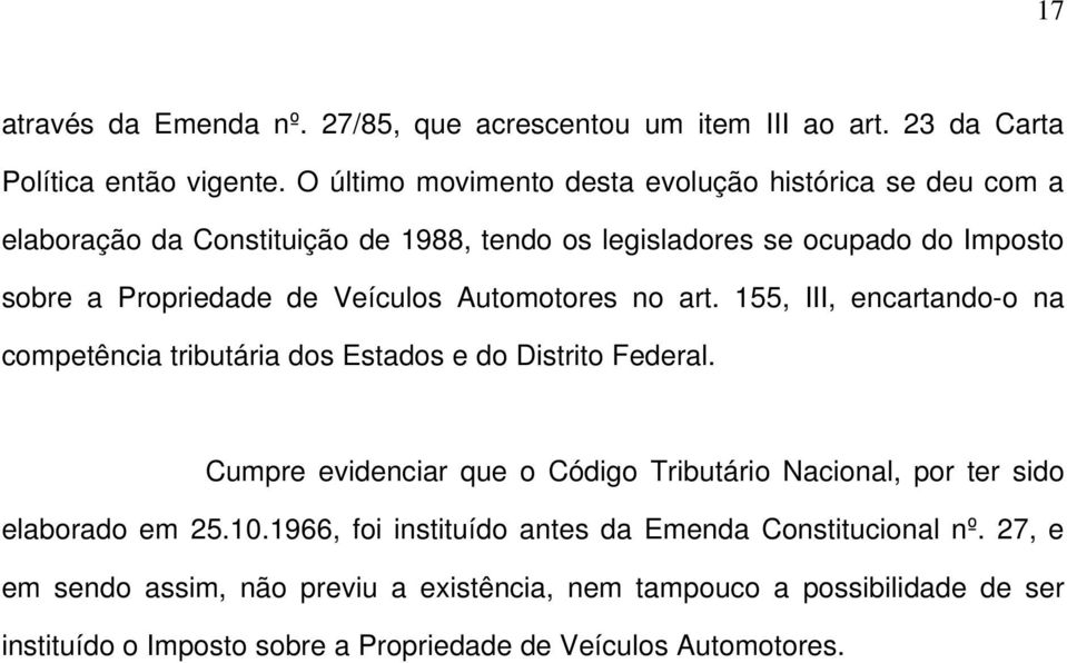 Veículos Automotores no art. 155, III, encartando-o na competência tributária dos Estados e do Distrito Federal.