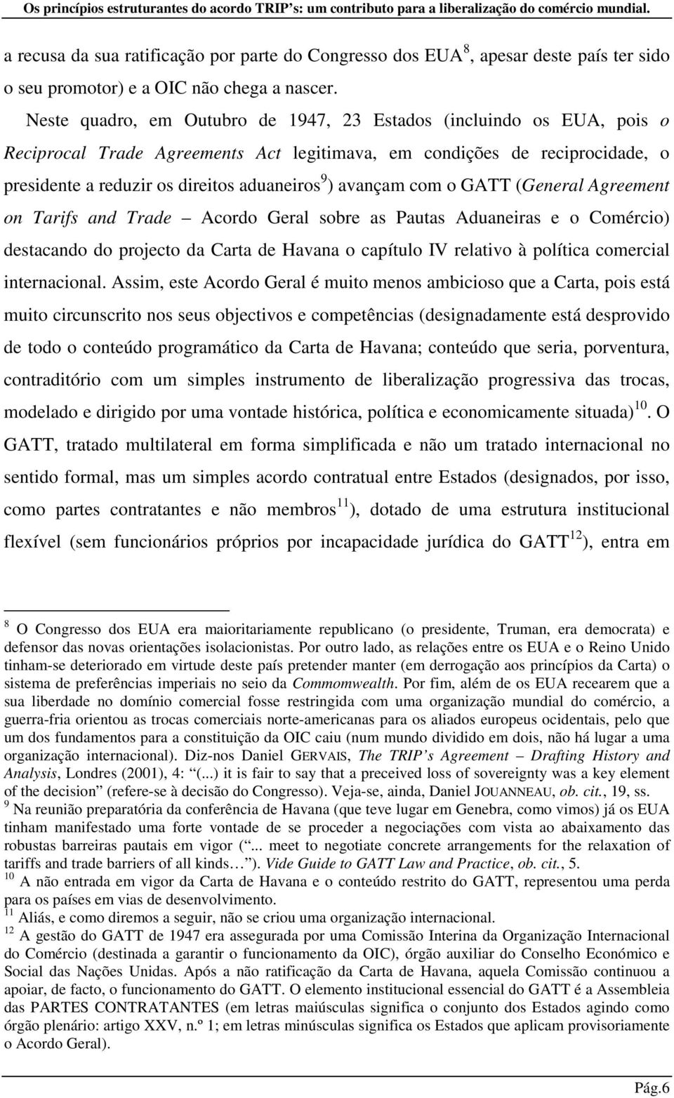 avançam com o GATT (General Agreement on Tarifs and Trade Acordo Geral sobre as Pautas Aduaneiras e o Comércio) destacando do projecto da Carta de Havana o capítulo IV relativo à política comercial