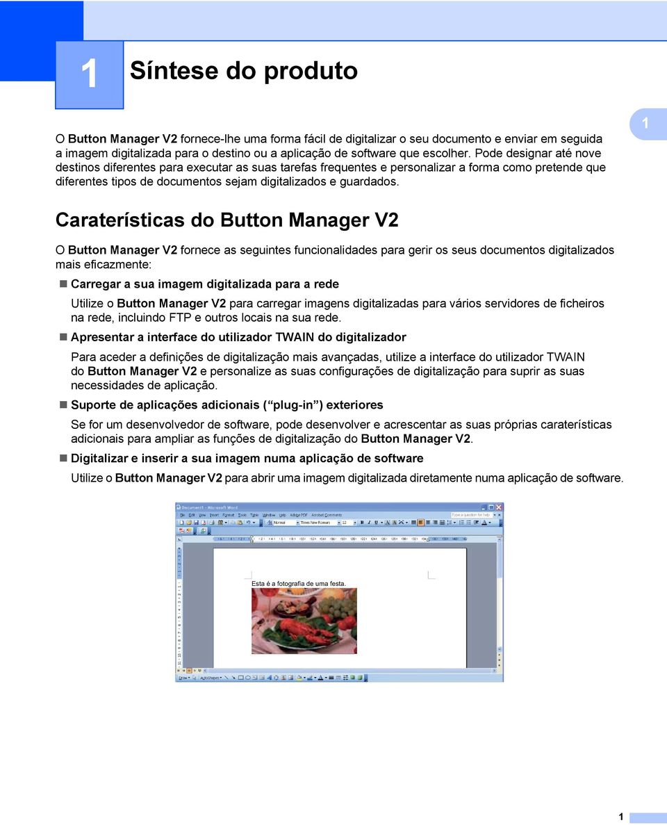 1 Caraterísticas do Button Manager V2 1 O Button Manager V2 fornece as seguintes funcionalidades para gerir os seus documentos digitalizados mais eficazmente: Carregar a sua imagem digitalizada para