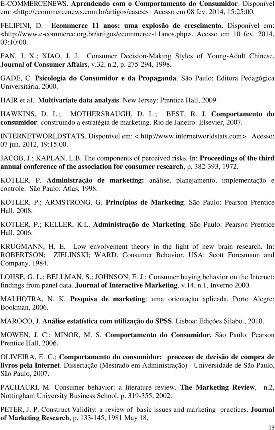 X.; XIAO, J. J. Consumer Decision-Making Styles of Young-Adult Chinese, Journal of Consumer Affairs, v.32, n.2, p. 275-294, 1998. GADE, C. Psicologia do Consumidor e da Propaganda.