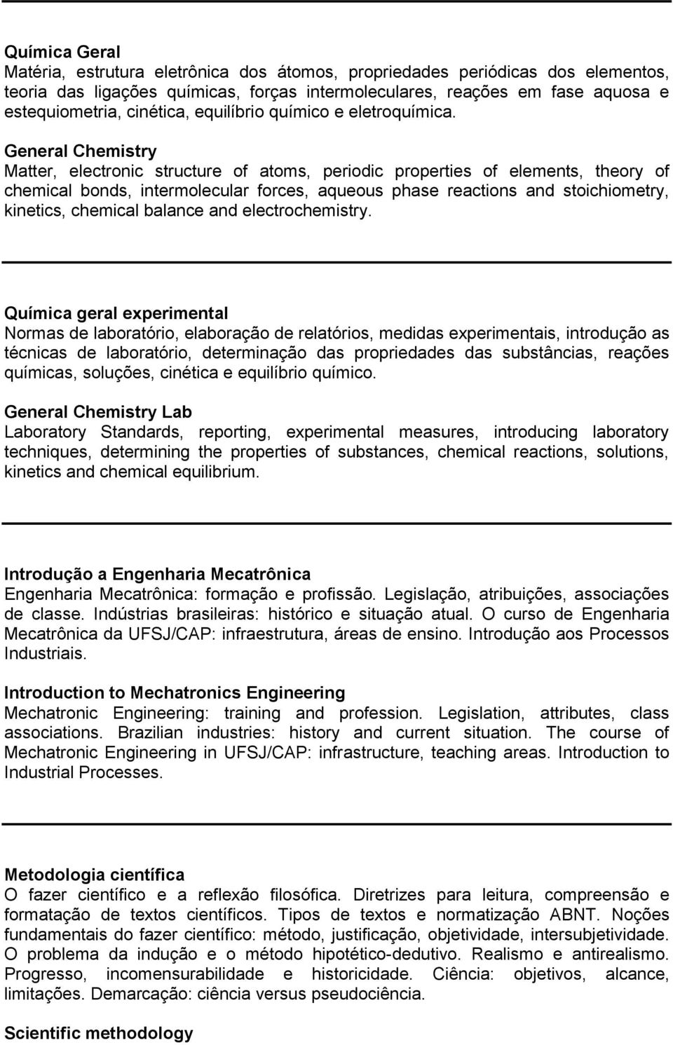 General Chemistry Matter, electronic structure of atoms, periodic properties of elements, theory of chemical bonds, intermolecular forces, aqueous phase reactions and stoichiometry, kinetics,