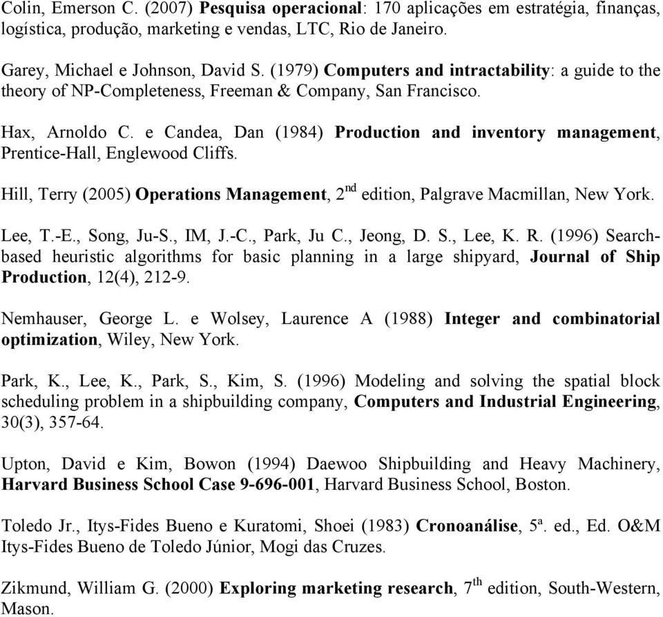 e Candea, Dan (1984) Production and inventory management, Prentice-Hall, Englewood Cliffs. Hill, Terry (2005) Operations Management, 2 nd edition, Palgrave Macmillan, New York. Lee, T.-E., Song, Ju-S.