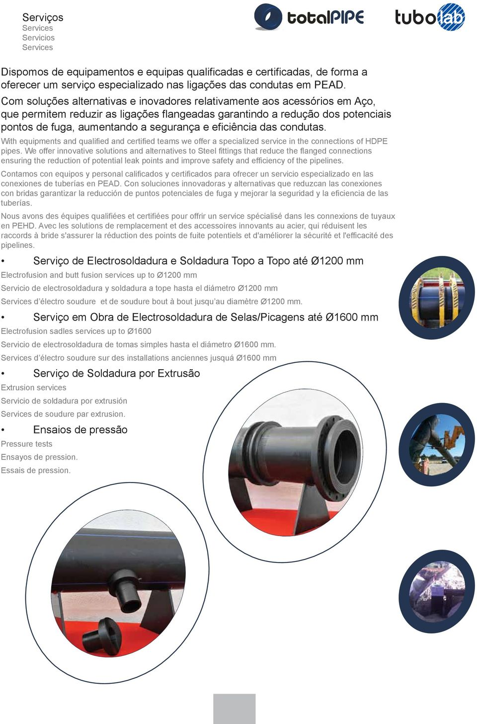 eficiência das condutas. With equipments and qualified and certified teams we offer a specialized service in the connections of HDPE pipes.