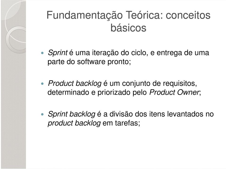 conjunto de requisitos, determinado e priorizado pelo Product Owner;