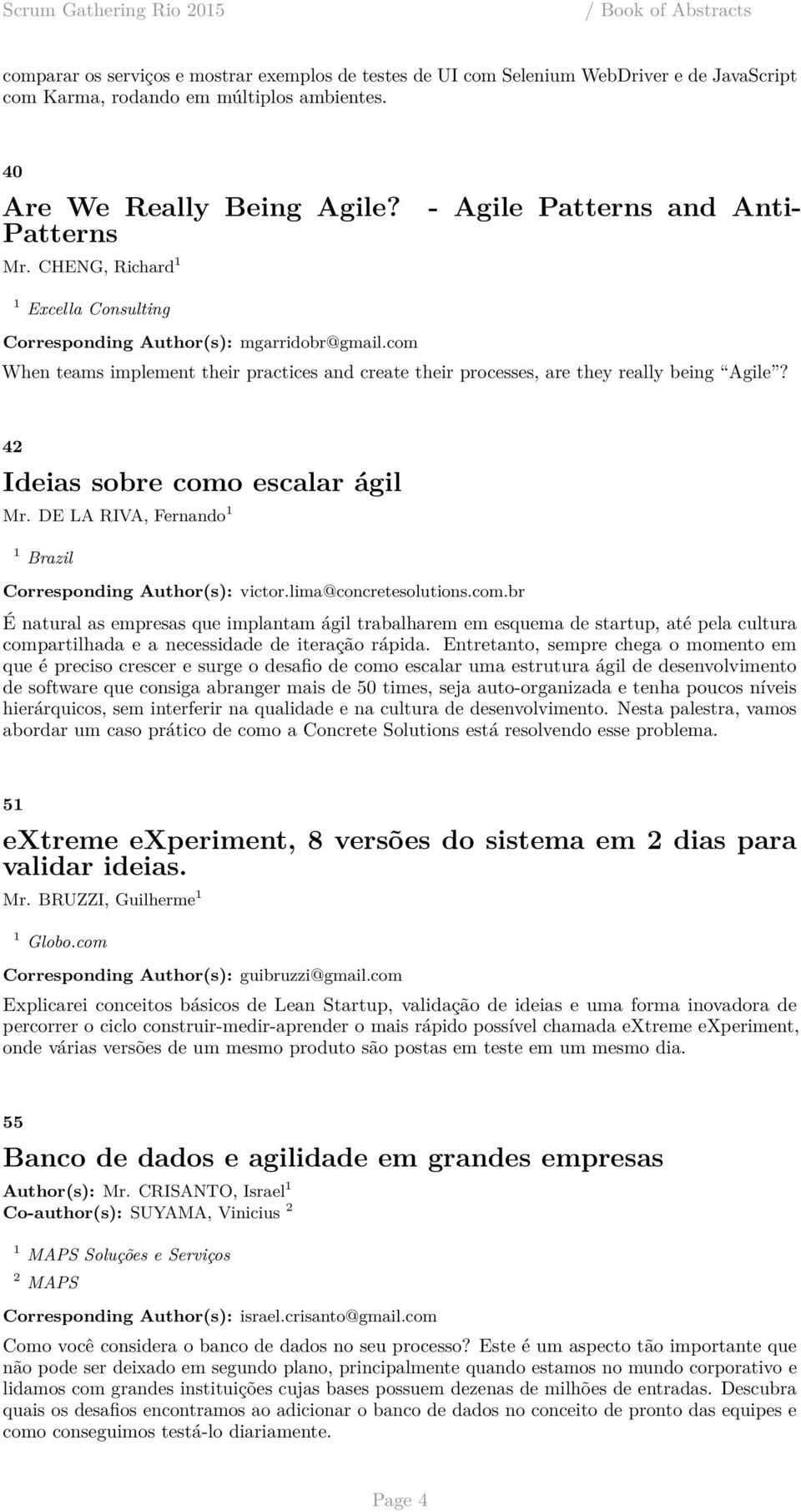 com When teams implement their practices and create their processes, are they really being Agile? 42 Ideias sobre como escalar ágil Mr. DE LA RIVA, Fernando 1 1 Brazil Corresponding Author(s): victor.
