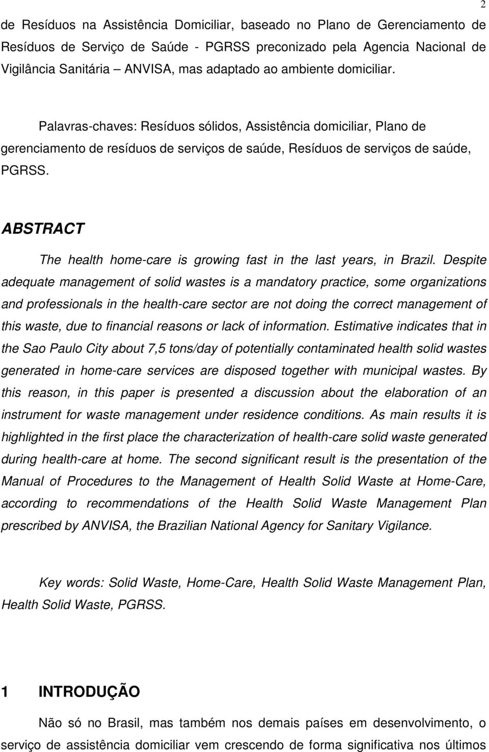 ABSTRACT The health home-care is growing fast in the last years, in Brazil.