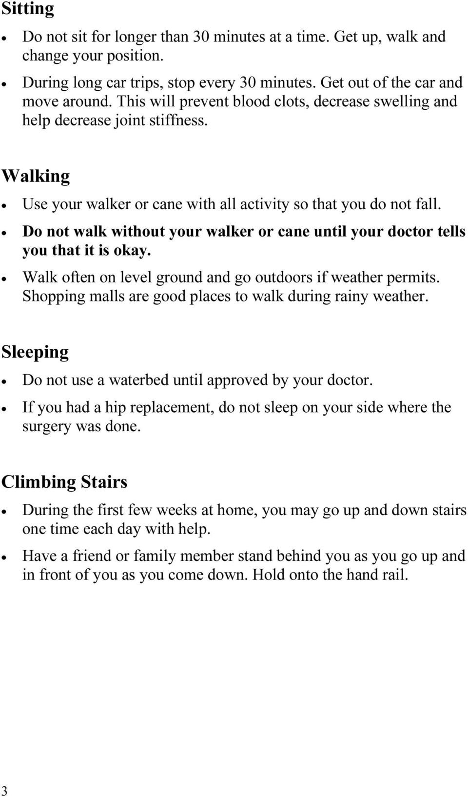 Do not walk without your walker or cane until your doctor tells you that it is okay. Walk often on level ground and go outdoors if weather permits.