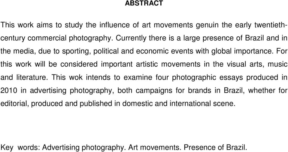 For this work will be considered important artistic movements in the visual arts, music and literature.
