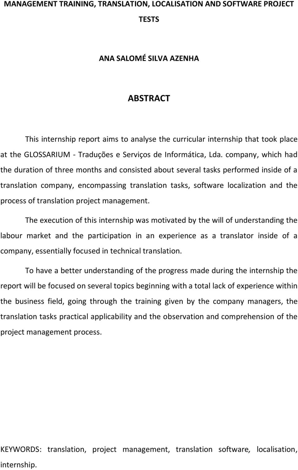 company, which had the duration of three months and consisted about several tasks performed inside of a translation company, encompassing translation tasks, software localization and the process of