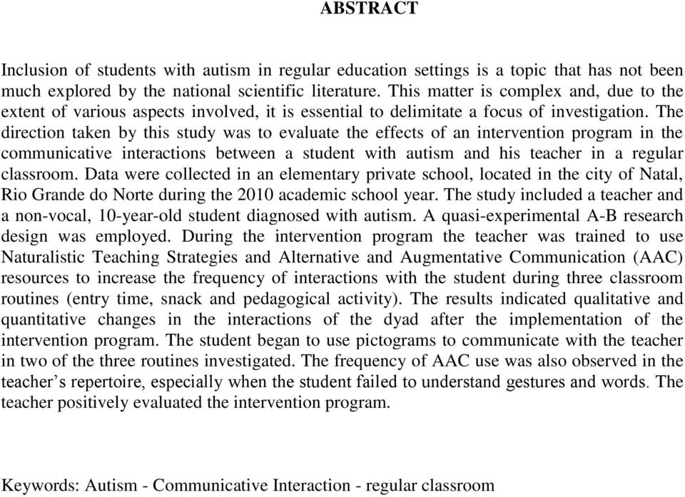 The direction taken by this study was to evaluate the effects of an intervention program in the communicative interactions between a student with autism and his teacher in a regular classroom.