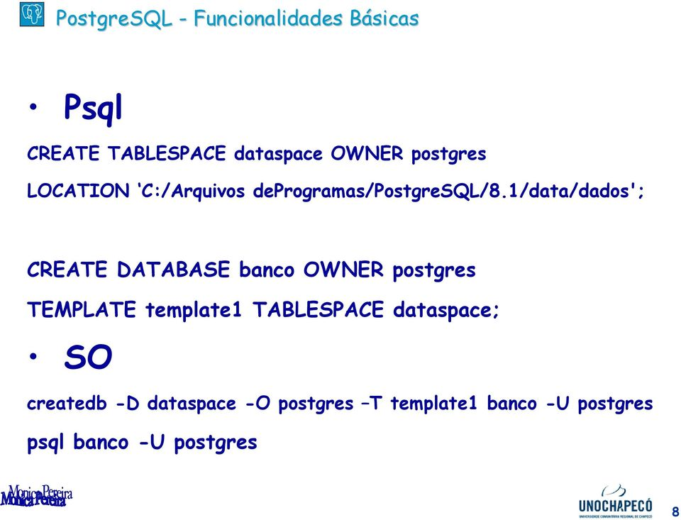 1/data/dados'; CREATE DATABASE banco OWNER postgres TEMPLATE