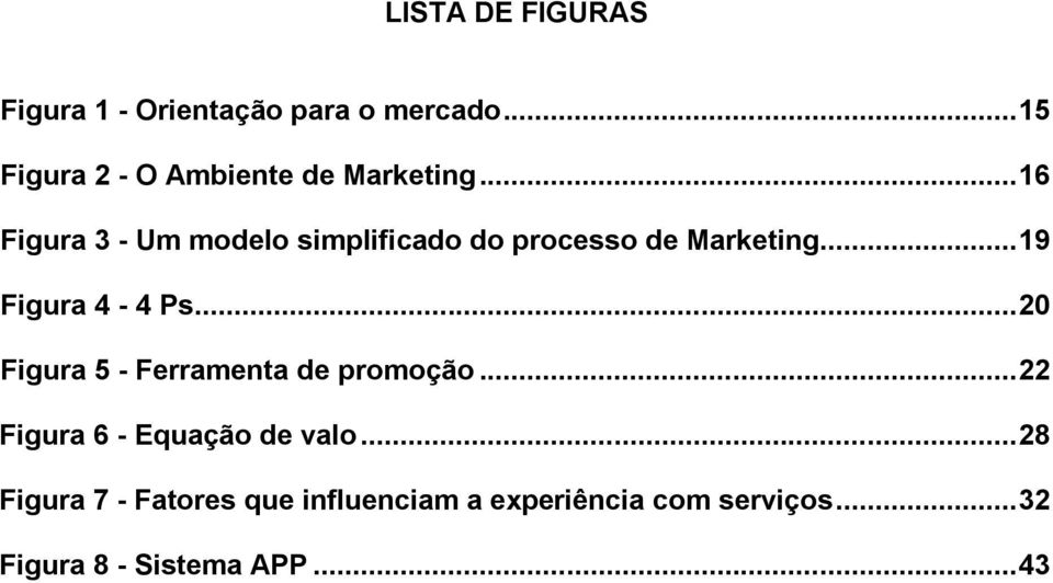 .. 16 Figura 3 - Um modelo simplificado do processo de Marketing... 19 Figura 4-4 Ps.
