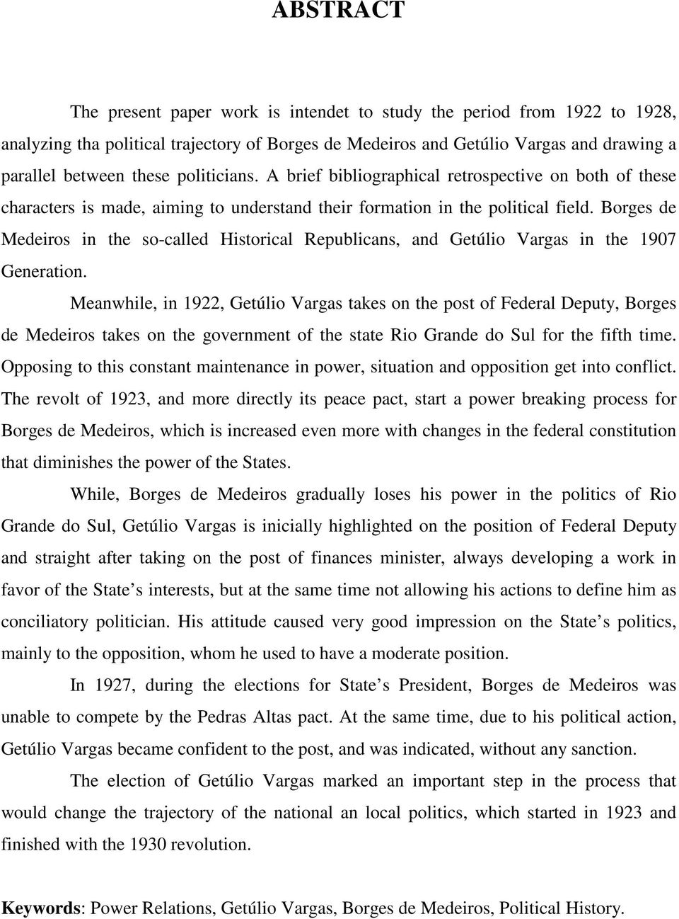 Borges de Medeiros in the so-called Historical Republicans, and Getúlio Vargas in the 1907 Generation.