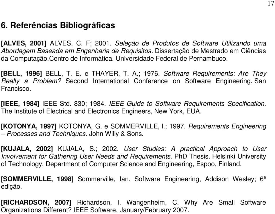Software Requirements: Are They Really a Problem? Second International Conference on Software Engineering. San Francisco. [IEEE, 1984] IEEE Std. 830; 1984.