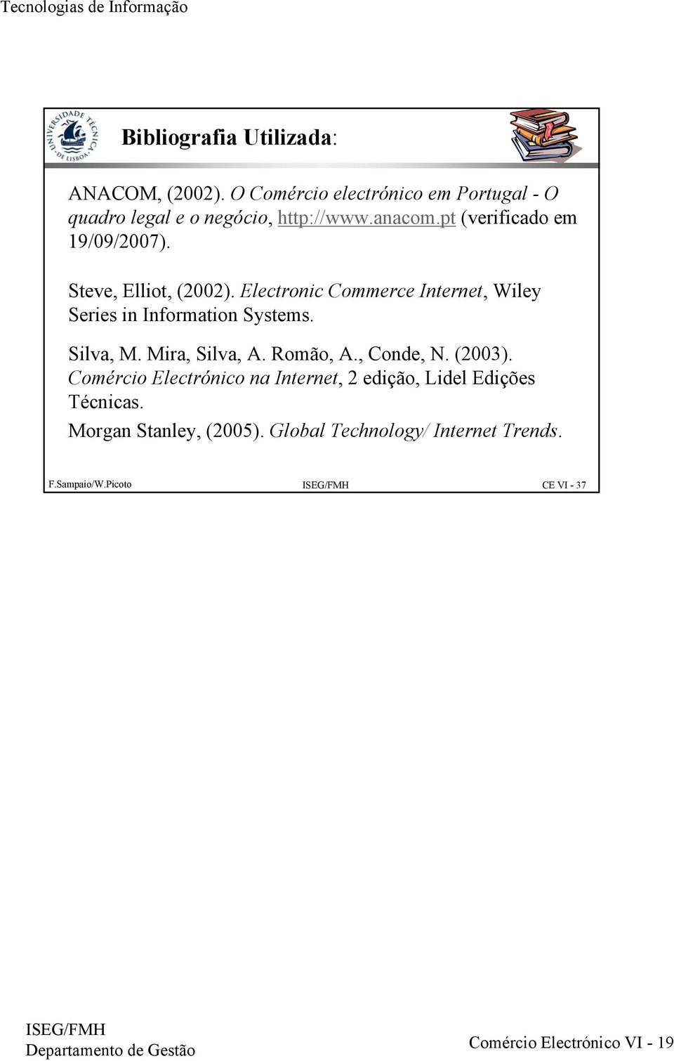 Electronic Commerce Internet, Wiley Series in Information Systems. Silva, M. Mira, Silva, A. Romão, A., Conde, N.