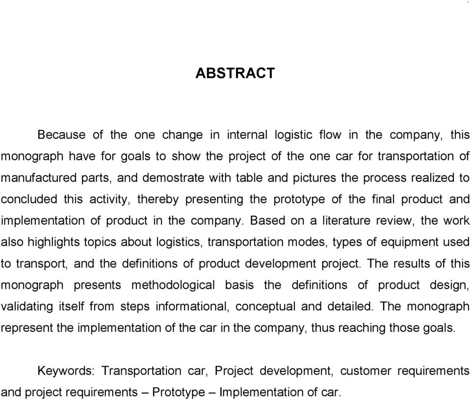 Based on a literature review, the work also highlights topics about logistics, transportation modes, types of equipment used to transport, and the definitions of product development project.