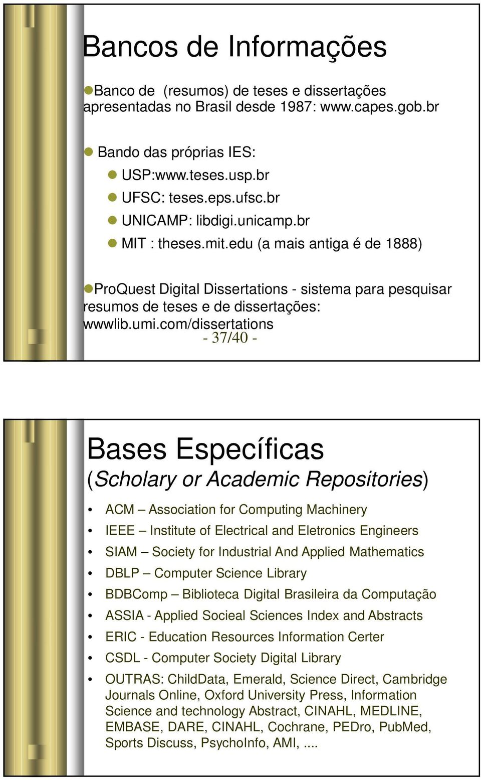 com/dissertations - 37/40 - Bases Específicas (Scholary or Academic Repositories) ACM Association for Computing Machinery IEEE Institute of Electrical and Eletronics Engineers SIAM Society for