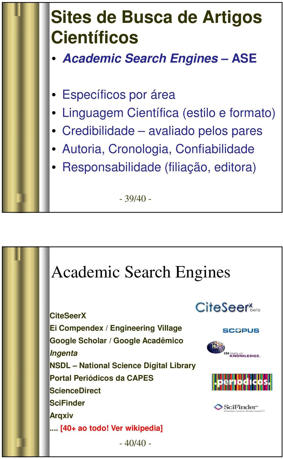 39/40 - Academic Search Engines CiteSeerX Ei Compendex / Engineering Village Google Scholar / Google Acadêmico Ingenta NSDL