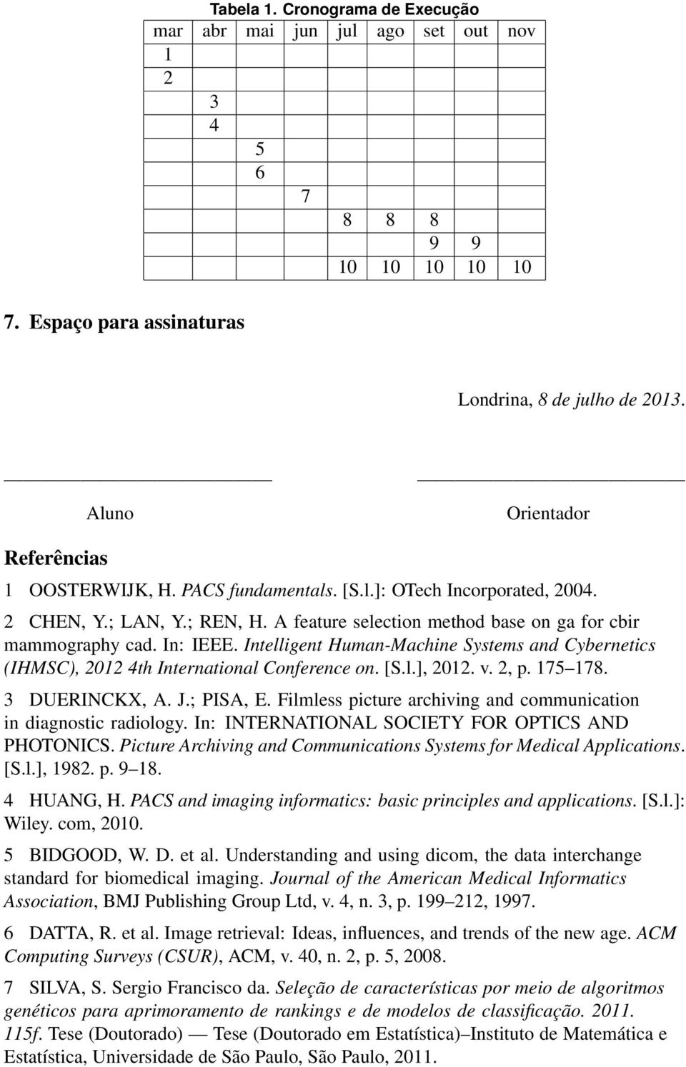 In: IEEE. Intelligent Human-Machine Systems and Cybernetics (IHMSC), 2012 4th International Conference on. [S.l.], 2012. v. 2, p. 175 178. 3 DUERINCKX, A. J.; PISA, E.