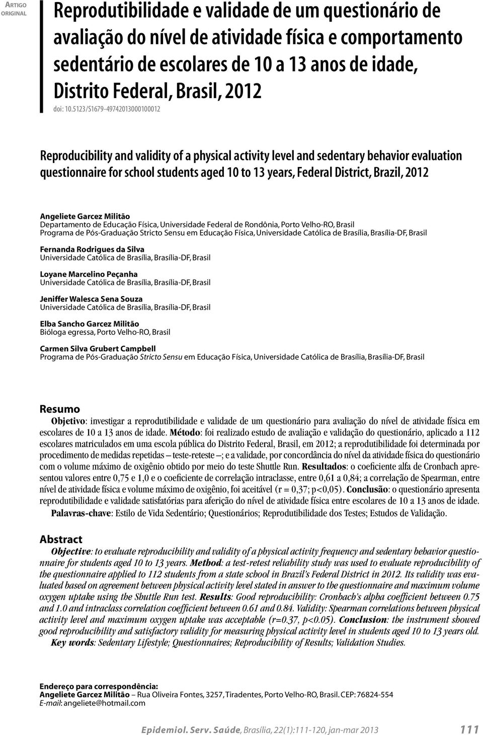 5123/S1679-49742013000100012 Reproducibility and validity of a physical activity level and sedentary behavior evaluation questionnaire for school students aged 10 to 13 years, Federal District,