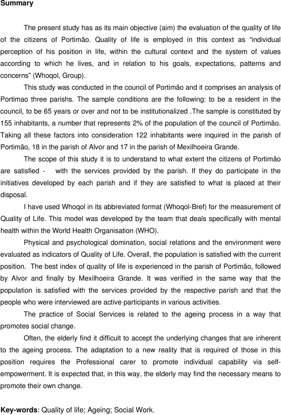 goals, expectations, patterns and concerns (Whoqol, Group). This study was conducted in the council of Portimão and it comprises an analysis of Portimao three parishs.